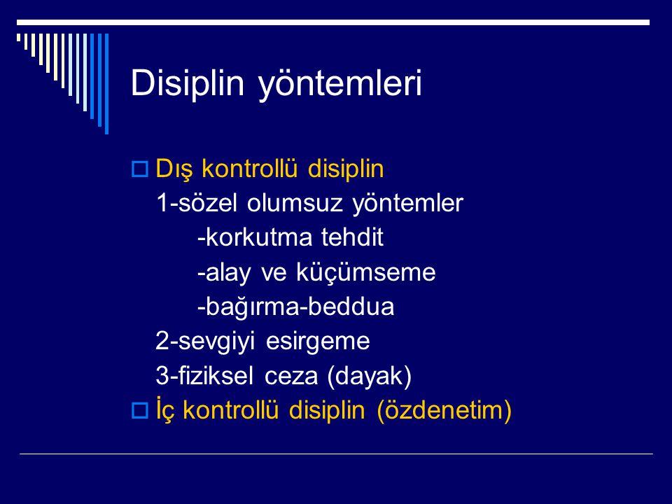 Disiplin yöntemleri  Dış kontrollü disiplin 1-sözel olumsuz yöntemler -korkutma tehdit -alay ve küçümseme -bağırma-beddua 2-sevgiyi esirgeme 3-fiziks