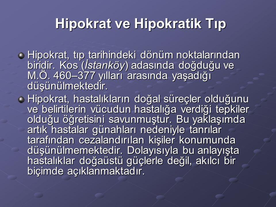 Hipokrat ve Hipokratik Tıp Hipokrat, tıp tarihindeki dönüm noktalarından biridir. Kos (İstanköy) adasında doğduğu ve M.Ö. 460–377 yılları arasında yaş