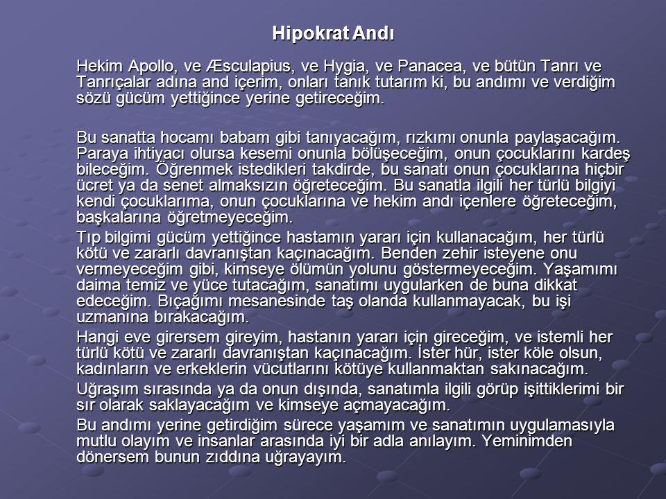 Hipokrat Andı Hekim Apollo, ve Æsculapius, ve Hygia, ve Panacea, ve bütün Tanrı ve Tanrıçalar adına and içerim, onları tanık tutarım ki, bu andımı ve