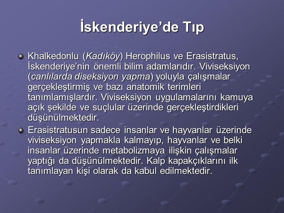 İskenderiye'de Tıp Khalkedonlu (Kadıköy) Herophilus ve Erasistratus, İskenderiye'nin önemli bilim adamlarıdır. Viviseksiyon (canlılarda diseksiyon yap
