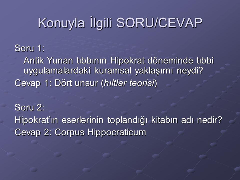 Konuyla İlgili SORU/CEVAP Soru 1: Antik Yunan tıbbının Hipokrat döneminde tıbbi uygulamalardaki kuramsal yaklaşımı neydi? Cevap 1: Dört unsur (hıltlar