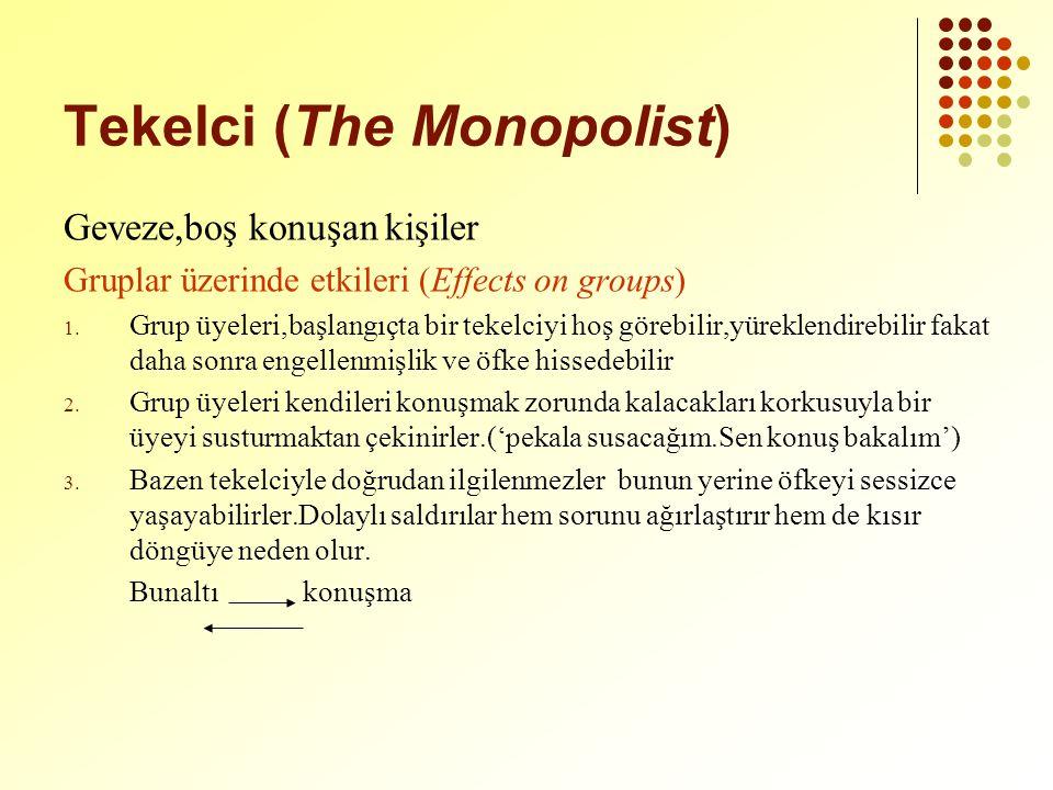 Tekelci (The Monopolist) Geveze,boş konuşan kişiler Gruplar üzerinde etkileri (Effects on groups) 1.
