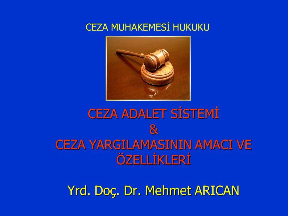 CEZA ADALET SİSTEMİ & CEZA YARGILAMASININ AMACI VE ÖZELLİKLERİ Yrd. Doç. Dr. Mehmet ARICAN CEZA MUHAKEMESİ HUKUKU