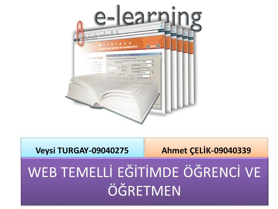Veysi TURGAY-09040275 Ahmet ÇELİK-09040339 WEB TEMELLİ EĞİTİMDE ÖĞRENCİ VE ÖĞRETMEN