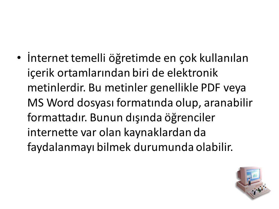 İnternet temelli öğretimde en çok kullanılan içerik ortamlarından biri de elektronik metinlerdir. Bu metinler genellikle PDF veya MS Word dosyası form
