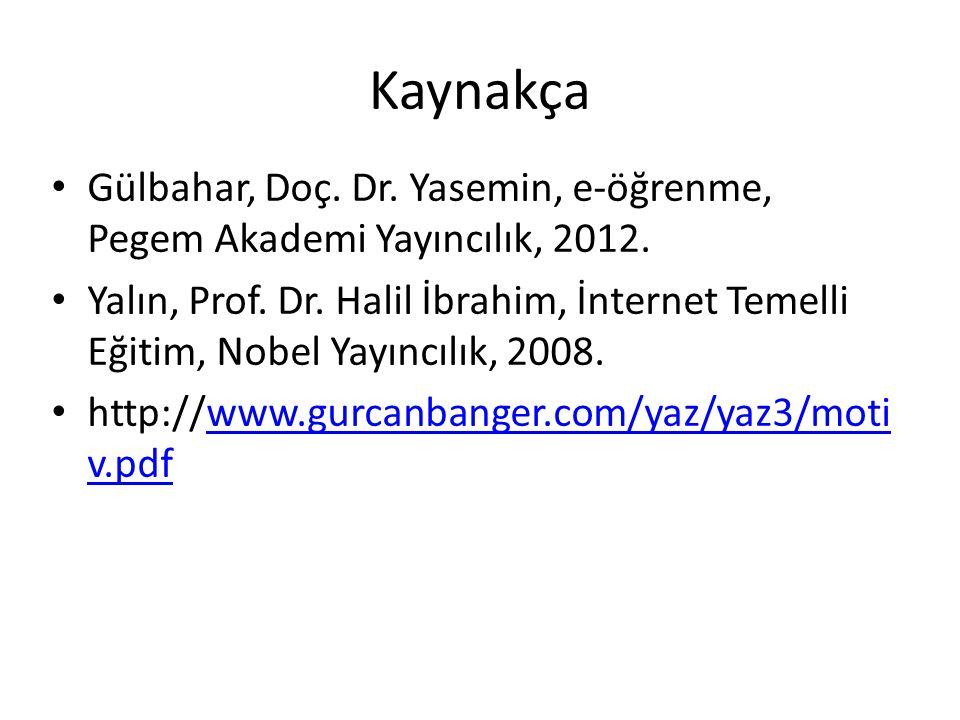 Kaynakça Gülbahar, Doç. Dr. Yasemin, e-öğrenme, Pegem Akademi Yayıncılık, 2012. Yalın, Prof. Dr. Halil İbrahim, İnternet Temelli Eğitim, Nobel Yayıncı