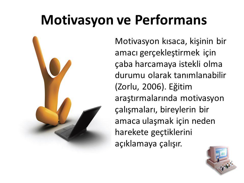 Motivasyon ve Performans Motivasyon kısaca, kişinin bir amacı gerçekleştirmek için çaba harcamaya istekli olma durumu olarak tanımlanabilir (Zorlu, 20