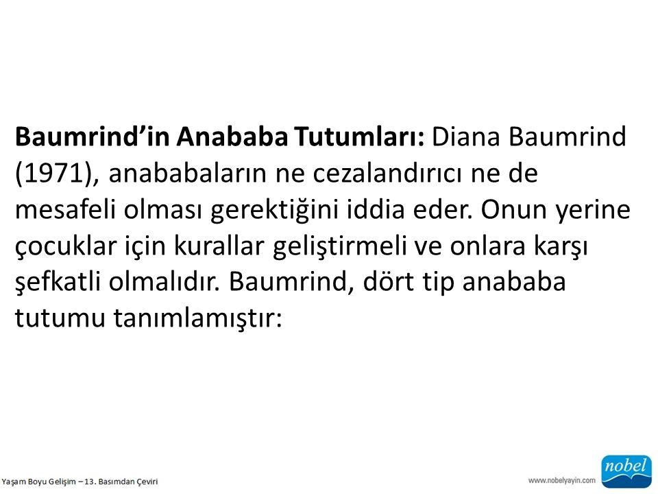 Baumrind'in Anababa Tutumları: Diana Baumrind (1971), anababaların ne cezalandırıcı ne de mesafeli olması gerektiğini iddia eder. Onun yerine çocuklar