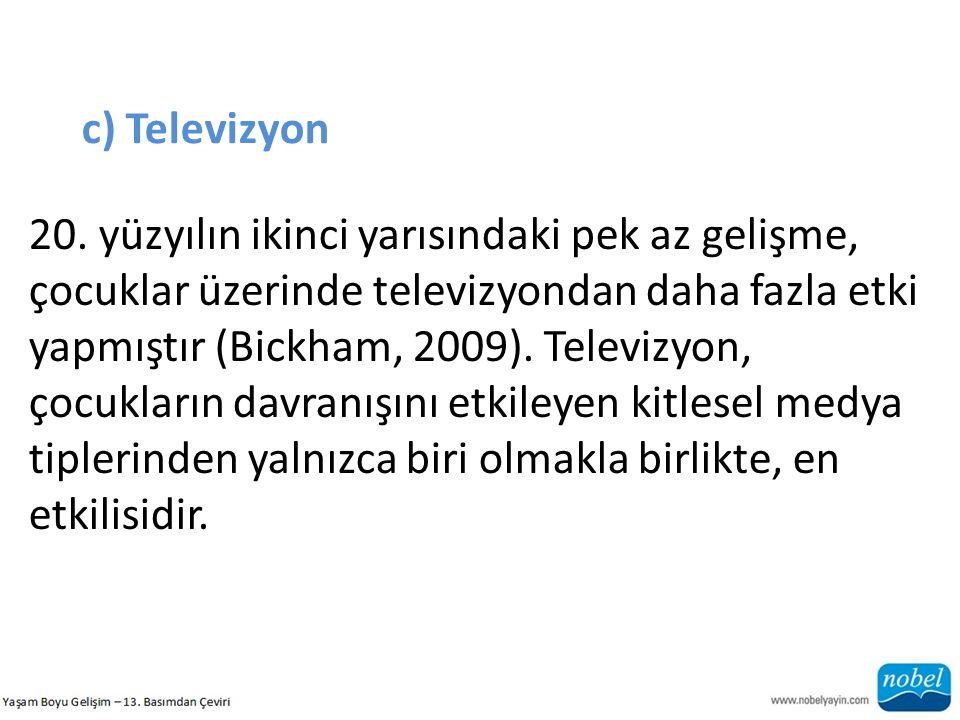 c) Televizyon 20. yüzyılın ikinci yarısındaki pek az gelişme, çocuklar üzerinde televizyondan daha fazla etki yapmıştır (Bickham, 2009). Televizyon, ç
