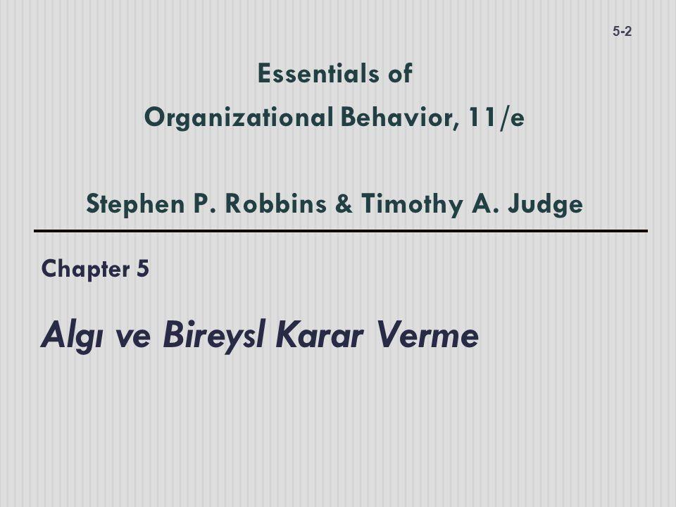 Chapter 5 Algı ve Bireysl Karar Verme 5-2 Essentials of Organizational Behavior, 11/e Stephen P. Robbins & Timothy A. Judge