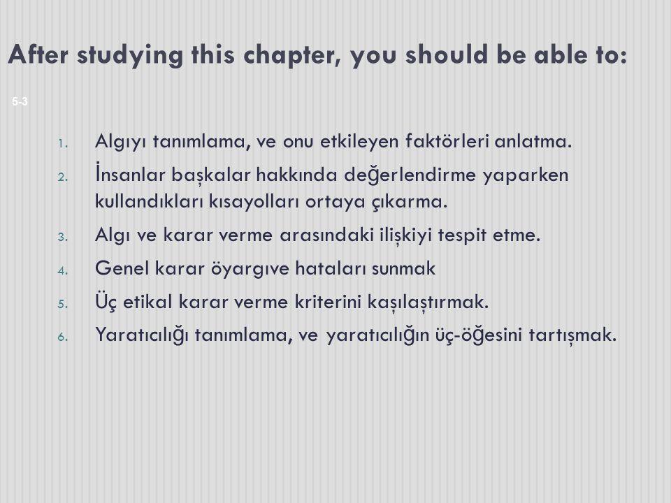 After studying this chapter, you should be able to: 5-3 1. Algıyı tanımlama, ve onu etkileyen faktörleri anlatma. 2. İ nsanlar başkalar hakkında de ğ
