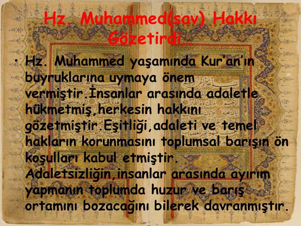 Hz. Muhammed(sav) Hakkı Gözetirdi… Hz. Muhammed yaşamında Kur'an'ın buyruklarına uymaya önem vermiştir.İnsanlar arasında adaletle hükmetmiş,herkesin h