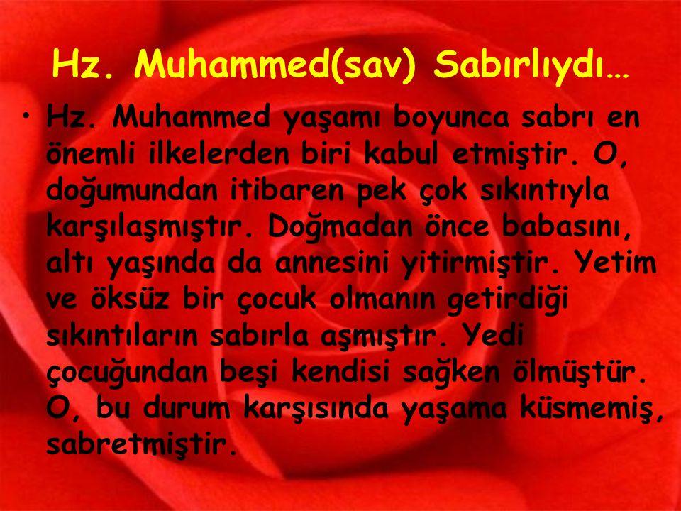 Hz. Muhammed(sav) Sabırlıydı… Hz. Muhammed yaşamı boyunca sabrı en önemli ilkelerden biri kabul etmiştir. O, doğumundan itibaren pek çok sıkıntıyla ka