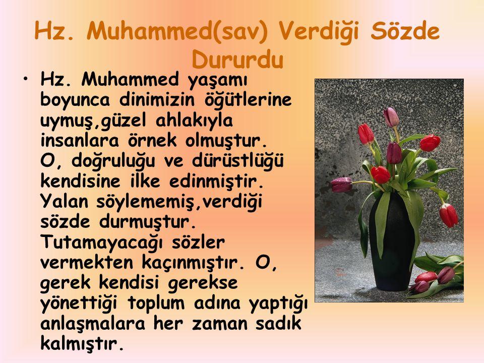 Hz. Muhammed(sav) Verdiği Sözde Dururdu Hz. Muhammed yaşamı boyunca dinimizin öğütlerine uymuş,güzel ahlakıyla insanlara örnek olmuştur. O, doğruluğu
