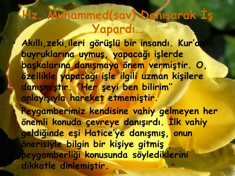 Hz. Muhammed(sav) Danışarak İş Yapardı… Akıllı,zeki,ileri görüşlü bir insandı. Kur'an'ın buyruklarına uymuş, yapacağı işlerde başkalarına danışmaya ön