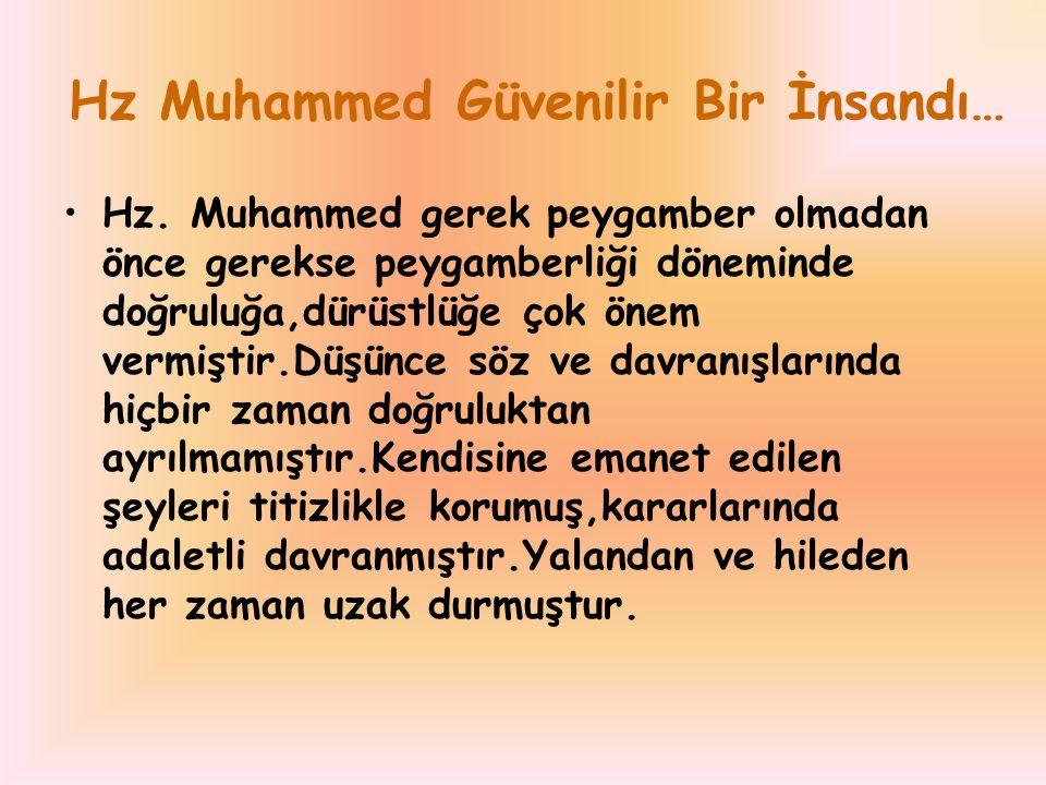 Hz Muhammed Güvenilir Bir İnsandı… Hz. Muhammed gerek peygamber olmadan önce gerekse peygamberliği döneminde doğruluğa,dürüstlüğe çok önem vermiştir.D