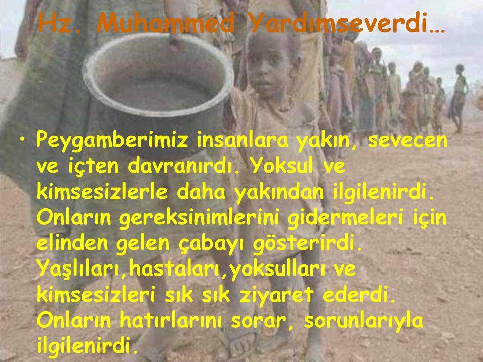 Hz. Muhammed Yardımseverdi… Peygamberimiz insanlara yakın, sevecen ve içten davranırdı. Yoksul ve kimsesizlerle daha yakından ilgilenirdi. Onların ger