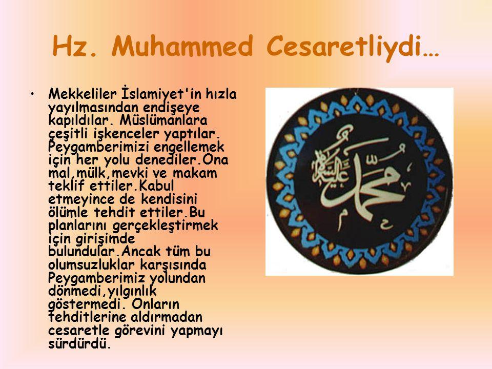 Hz. Muhammed Cesaretliydi… Mekkeliler İslamiyet'in hızla yayılmasından endişeye kapıldılar. Müslümanlara çeşitli işkenceler yaptılar. Peygamberimizi e