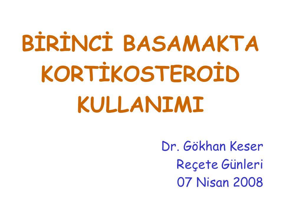 BİRİNCİ BASAMAKTA KORTİKOSTEROİD KULLANIMI Dr. Gökhan Keser Reçete Günleri 07 Nisan 2008