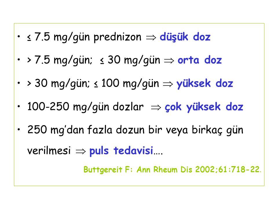 ≤ 7.5 mg/gün prednizon  düşük doz > 7.5 mg/gün; ≤ 30 mg/gün  orta doz > 30 mg/gün; ≤ 100 mg/gün  yüksek doz 100-250 mg/gün dozlar  çok yüksek doz 250 mg'dan fazla dozun bir veya birkaç gün verilmesi  puls tedavisi….