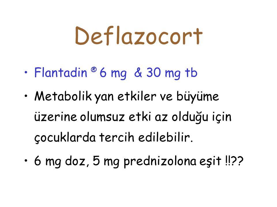 Deflazocort Flantadin ® 6 mg & 30 mg tb Metabolik yan etkiler ve büyüme üzerine olumsuz etki az olduğu için çocuklarda tercih edilebilir. 6 mg doz, 5