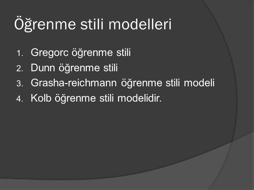 Öğrenme stili modelleri 1. Gregorc öğrenme stili 2. Dunn öğrenme stili 3. Grasha-reichmann öğrenme stili modeli 4. Kolb öğrenme stili modelidir.