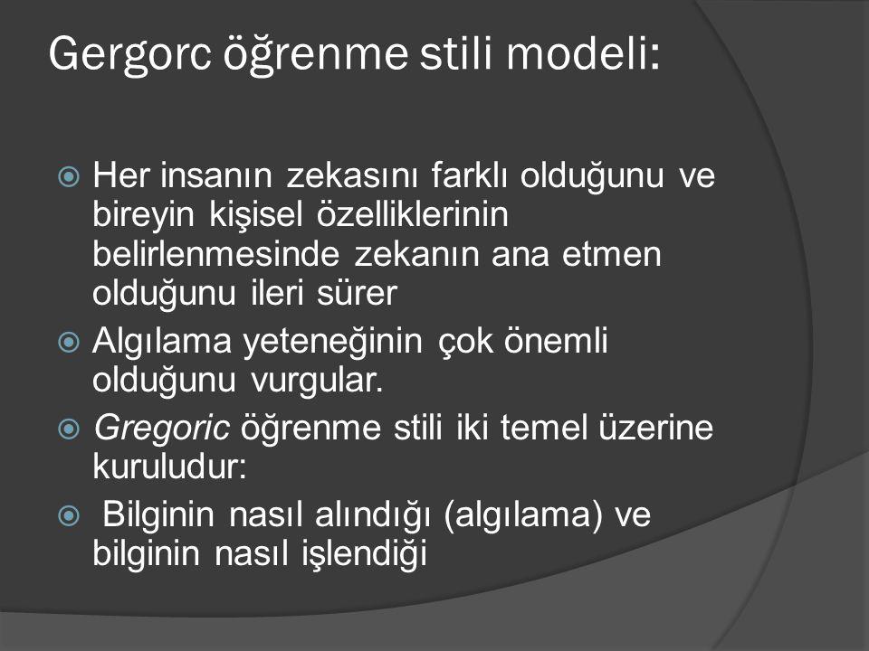 Gergorc öğrenme stili modeli:  Her insanın zekasını farklı olduğunu ve bireyin kişisel özelliklerinin belirlenmesinde zekanın ana etmen olduğunu iler