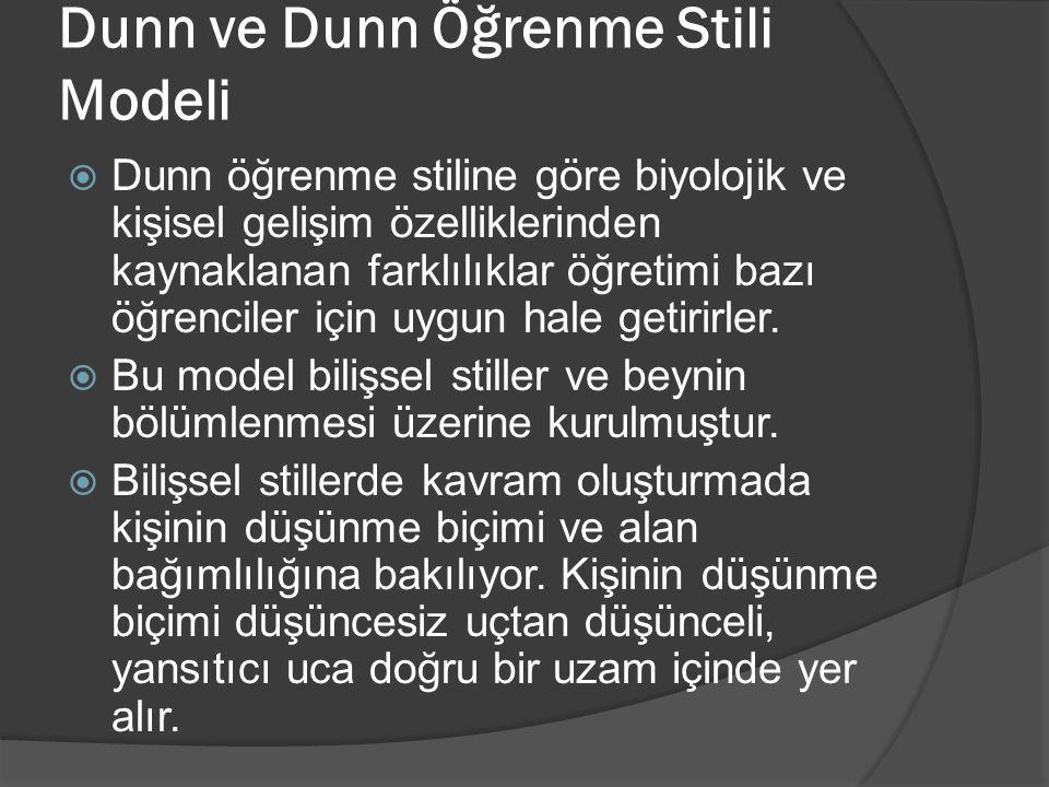 Dunn ve Dunn Öğrenme Stili Modeli  Dunn öğrenme stiline göre biyolojik ve kişisel gelişim özelliklerinden kaynaklanan farklılıklar öğretimi bazı öğre