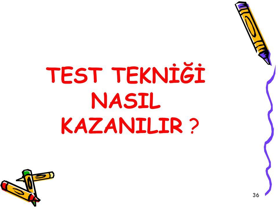 36 TEST TEKNİĞİ NASIL KAZANILIR ?