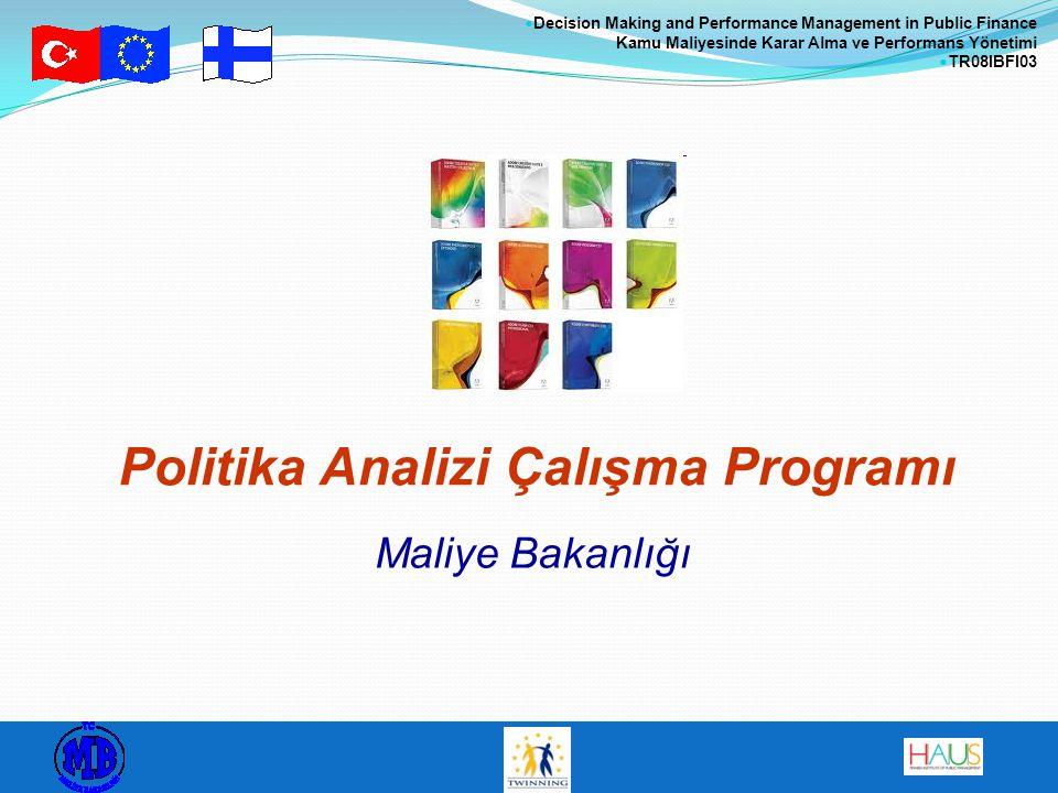 Decision Making and Performance Management in Public Finance Kamu Maliyesinde Karar Alma ve Performans Yönetimi TR08IBFI03 Politika Analizi Çalışma Programı Maliye Bakanlığı