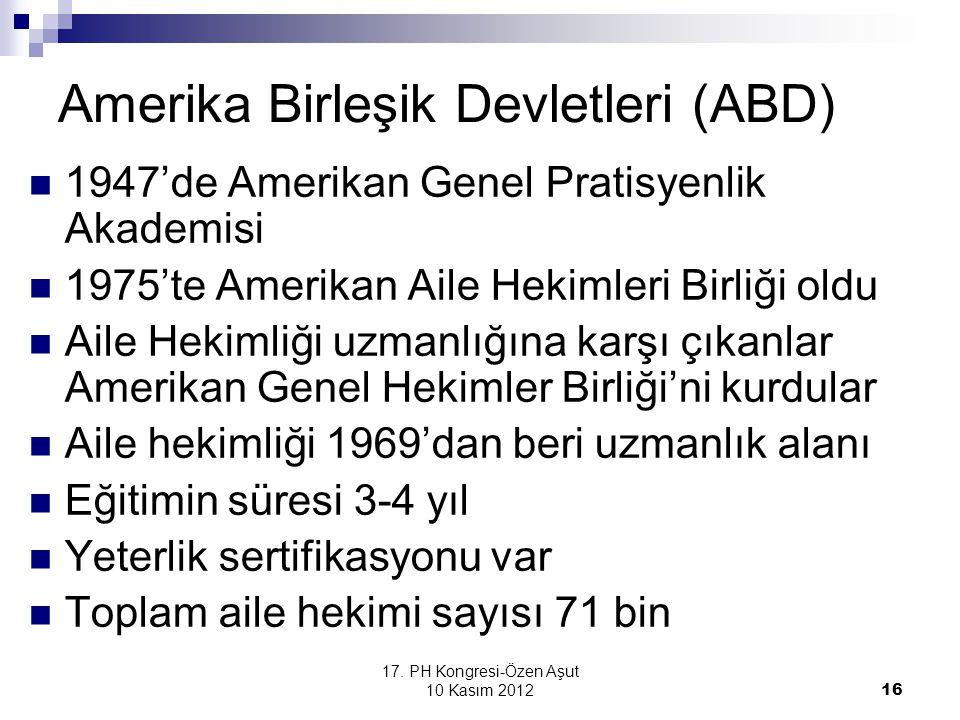 17. PH Kongresi-Özen Aşut 10 Kasım 2012 16 Amerika Birleşik Devletleri (ABD) 1947'de Amerikan Genel Pratisyenlik Akademisi 1975'te Amerikan Aile Hekim