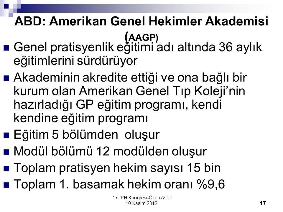 17. PH Kongresi-Özen Aşut 10 Kasım 2012 17 ABD: Amerikan Genel Hekimler Akademisi ( AAGP) Genel pratisyenlik eğitimi adı altında 36 aylık eğitimlerini