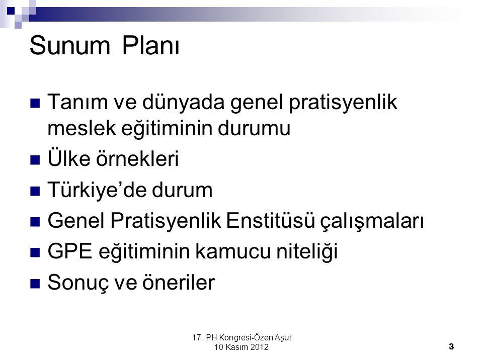 17. PH Kongresi-Özen Aşut 10 Kasım 2012 3 Sunum Planı Tanım ve dünyada genel pratisyenlik meslek eğitiminin durumu Ülke örnekleri Türkiye'de durum Gen