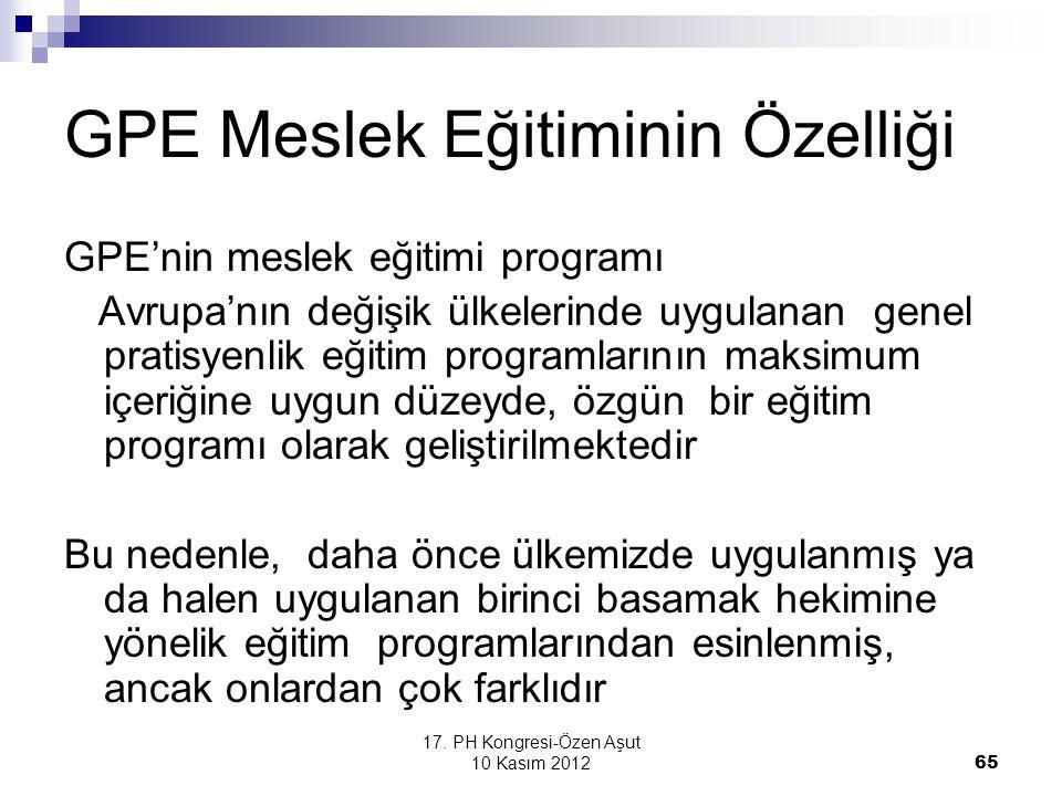 17. PH Kongresi-Özen Aşut 10 Kasım 2012 65 GPE Meslek Eğitiminin Özelliği GPE'nin meslek eğitimi programı Avrupa'nın değişik ülkelerinde uygulanan gen
