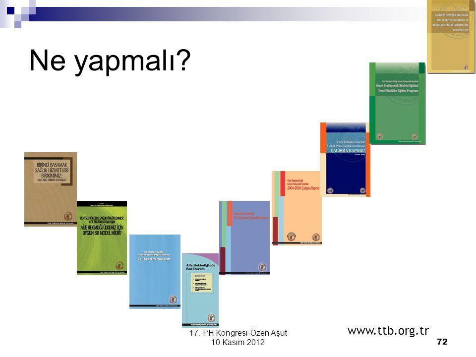 17. PH Kongresi-Özen Aşut 10 Kasım 2012 72 Ne yapmalı? www.ttb.org.tr