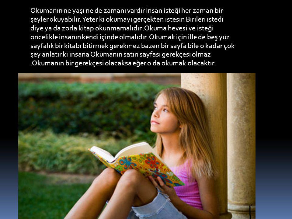 Okumanın ne yaşı ne de zamanı vardır İnsan isteği her zaman bir şeyler okuyabilir. Yeter ki okumayı gerçekten istesin Birileri istedi diye ya da zorla