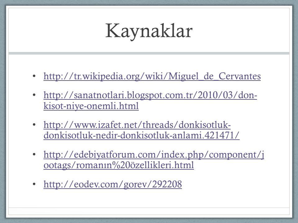 Kaynaklar http://tr.wikipedia.org/wiki/Miguel_de_Cervantes http://sanatnotlari.blogspot.com.tr/2010/03/don- kisot-niye-onemli.html http://sanatnotlari