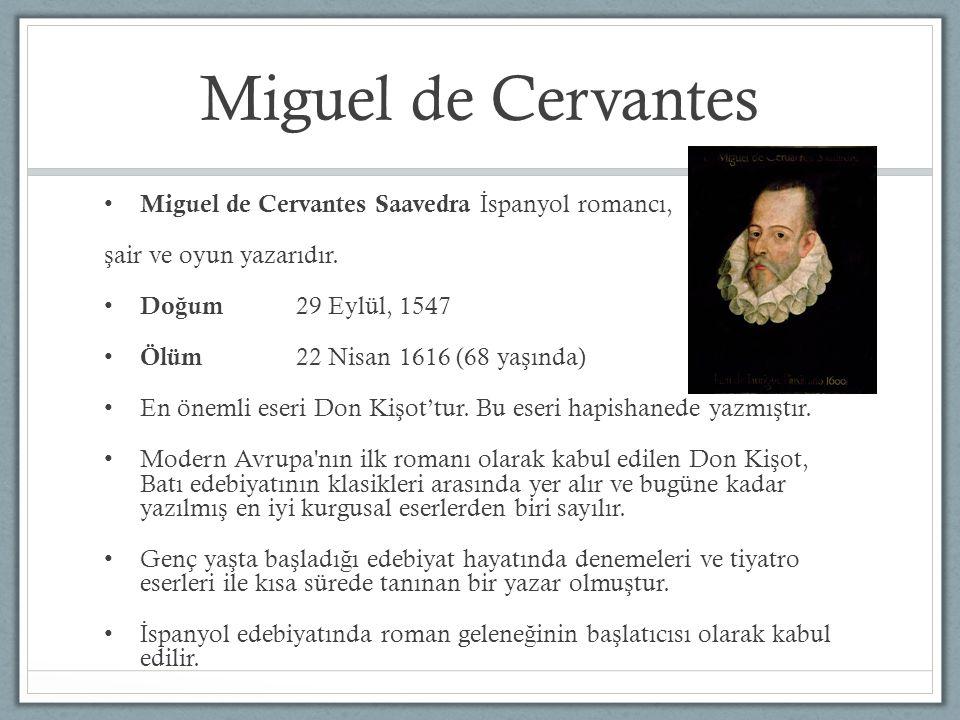 Miguel de Cervantes Miguel de Cervantes Saavedra İ spanyol romancı, ş air ve oyun yazarıdır. Do ğ um 29 Eylül, 1547 Ölüm 22 Nisan 1616 (68 ya ş ında)
