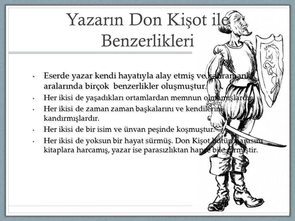 Yazarın Don Ki ş ot ile Benzerlikleri Eserde yazar kendi hayatıyla alay etmiş ve kahramanla aralarında birçok benzerlikler oluşmuştur. Eserde yazar ke