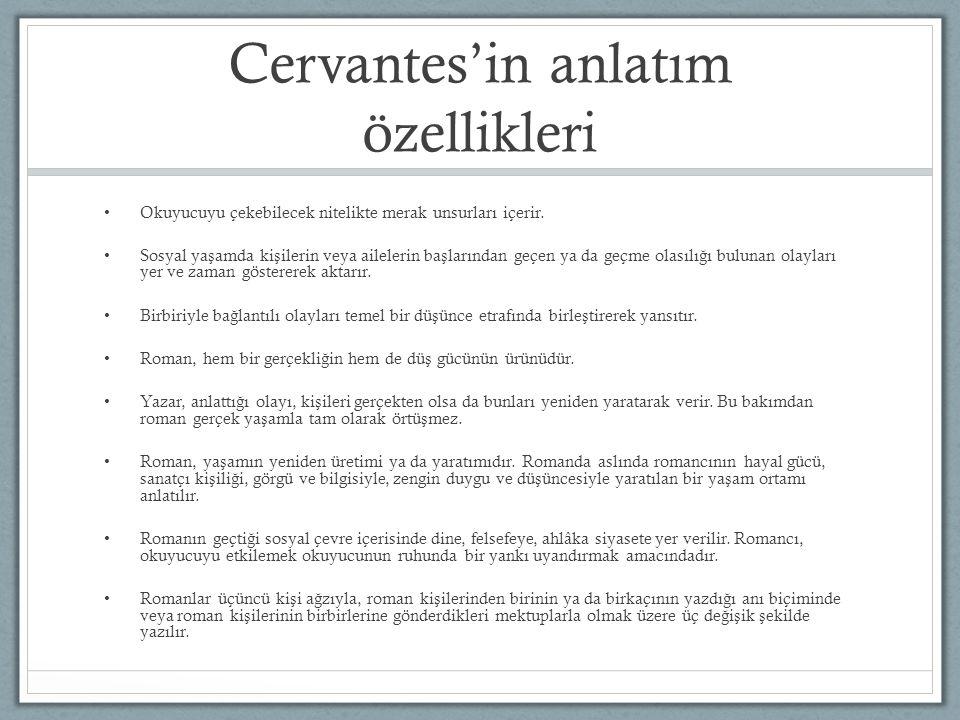 Cervantes'in anlatım özellikleri Okuyucuyu çekebilecek nitelikte merak unsurları içerir. Sosyal ya ş amda ki ş ilerin veya ailelerin ba ş larından geç