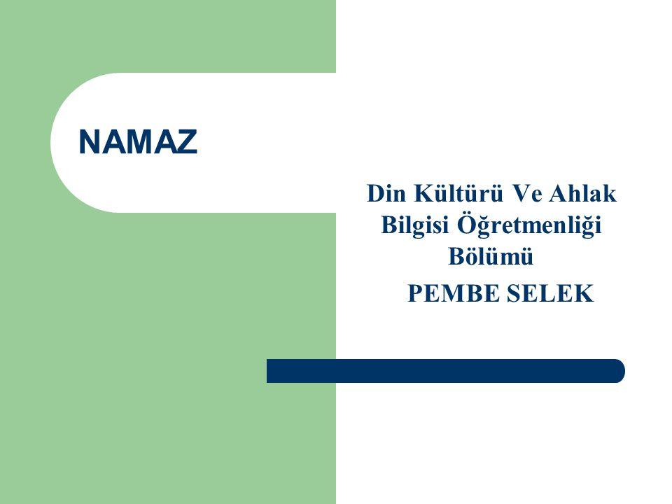 NAMAZ Din Kültürü Ve Ahlak Bilgisi Öğretmenliği Bölümü PEMBE SELEK
