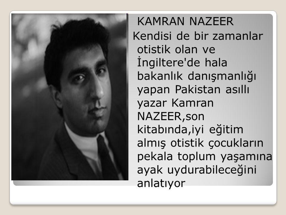 KAMRAN NAZEER Kendisi de bir zamanlar otistik olan ve İngiltere'de hala bakanlık danışmanlığı yapan Pakistan asıllı yazar Kamran NAZEER,son kitabında,