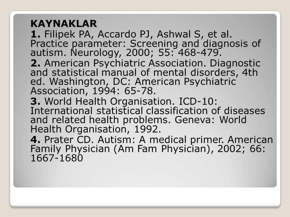 KAYNAKLAR 1. Filipek PA, Accardo PJ, Ashwal S, et al. Practice parameter: Screening and diagnosis of autism. Neurology, 2000; 55: 468-479. 2. American