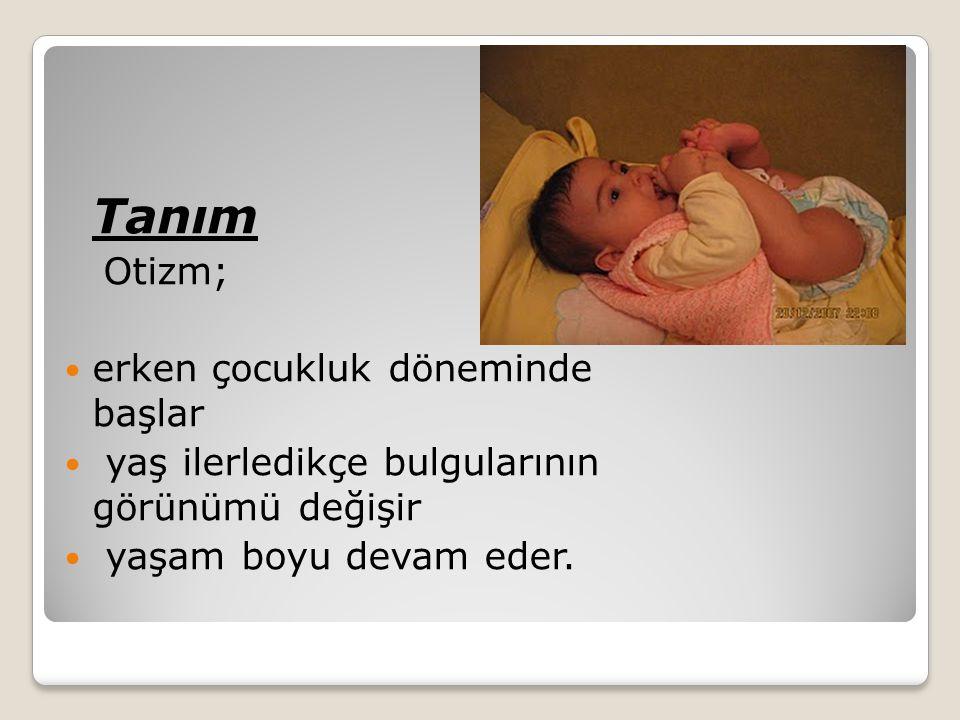 Tanım Otizm; erken çocukluk döneminde başlar yaş ilerledikçe bulgularının görünümü değişir yaşam boyu devam eder.