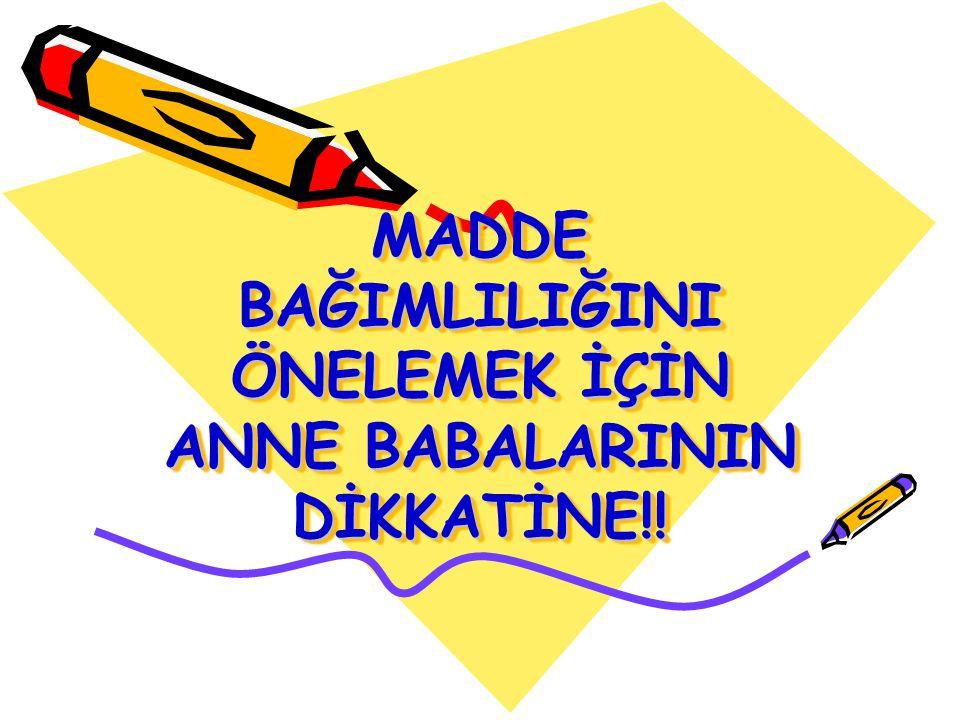 MADDE BAĞIMLILIĞINI ÖNELEMEK İÇİN ANNE BABALARININ DİKKATİNE!!