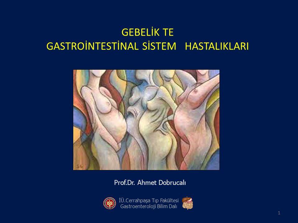 Prof.Dr. Ahmet Dobrucalı İÜ.Cerrahpaşa Tıp Fakültesi Gastroenteroloji Bilim Dalı 1 GEBELİK TE GASTROİNTESTİNAL SİSTEM HASTALIKLARI