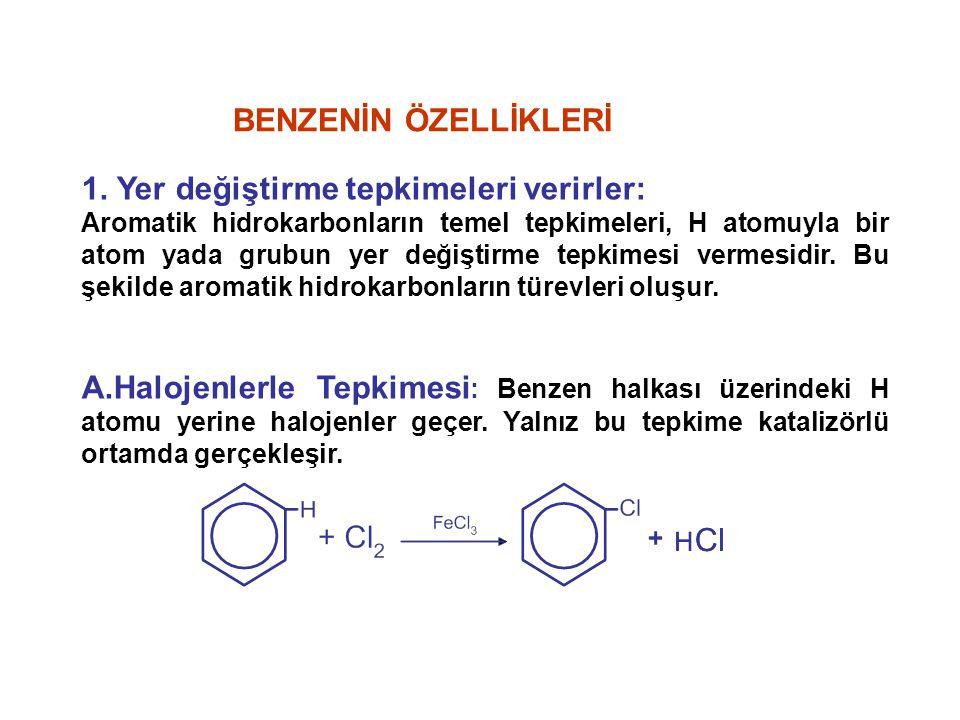 1. Yer değiştirme tepkimeleri verirler: Aromatik hidrokarbonların temel tepkimeleri, H atomuyla bir atom yada grubun yer değiştirme tepkimesi vermesid