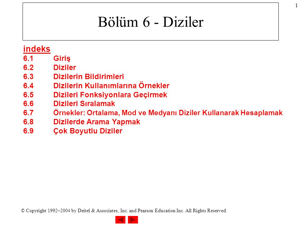 © Copyright 1992–2004 by Deitel & Associates, Inc. and Pearson Education Inc. All Rights Reserved. 1 Bölüm 6 - Diziler indeks 6.1Giriş 6.2Diziler 6.3D