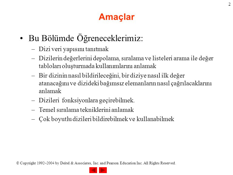© Copyright 1992–2004 by Deitel & Associates, Inc. and Pearson Education Inc. All Rights Reserved. 2 Amaçlar Bu Bölümde Öğreneceklerimiz: –Dizi veri y