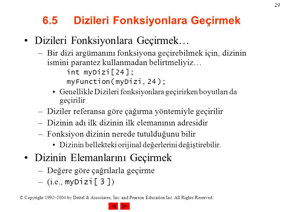 © Copyright 1992–2004 by Deitel & Associates, Inc. and Pearson Education Inc. All Rights Reserved. 29 6.5 Dizileri Fonksiyonlara Geçirmek Dizileri Fon